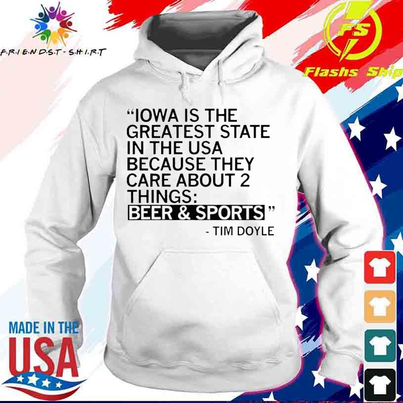 Iowa Is The Greatest State Because They Care About Two Things Beer And Sports Shirt hoodie