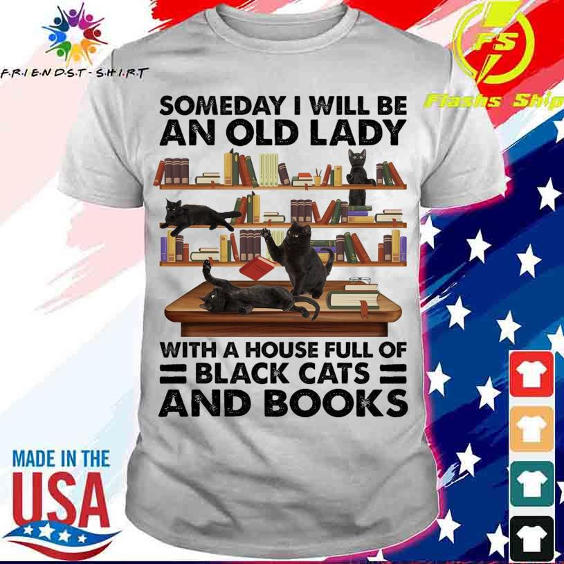 Someday I will be an old lady with a House full of Black Cats and books Funny shirt