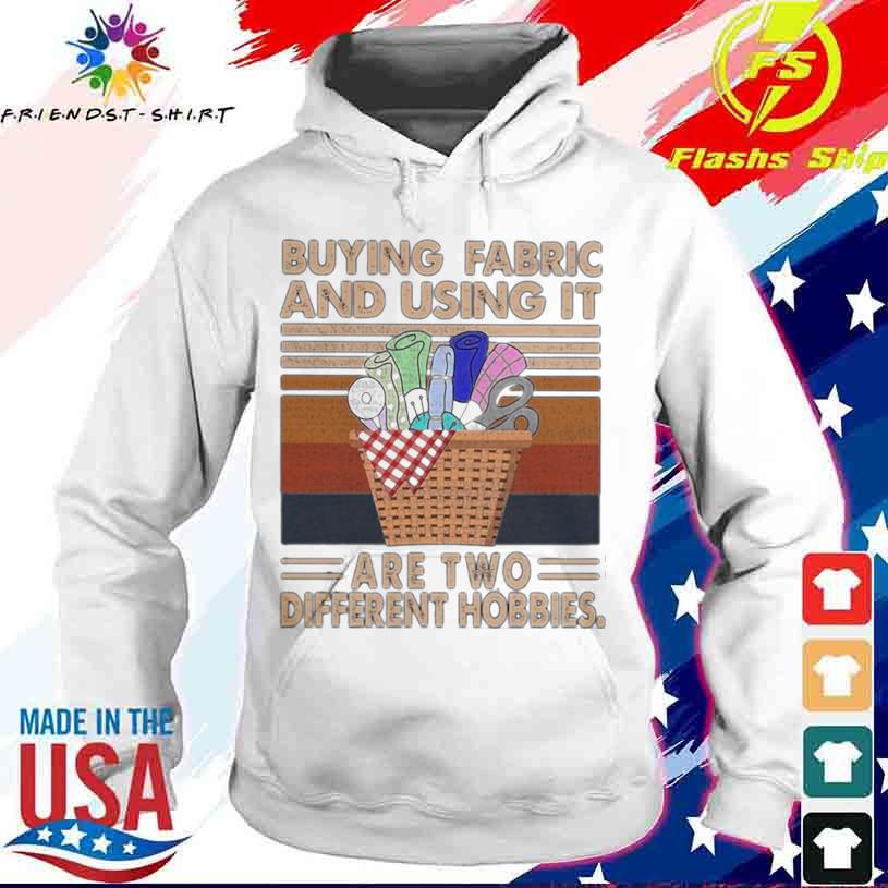 Buying Fabric And Using It Are Two Different Hobbies Knit Vintage Shirt hoodie