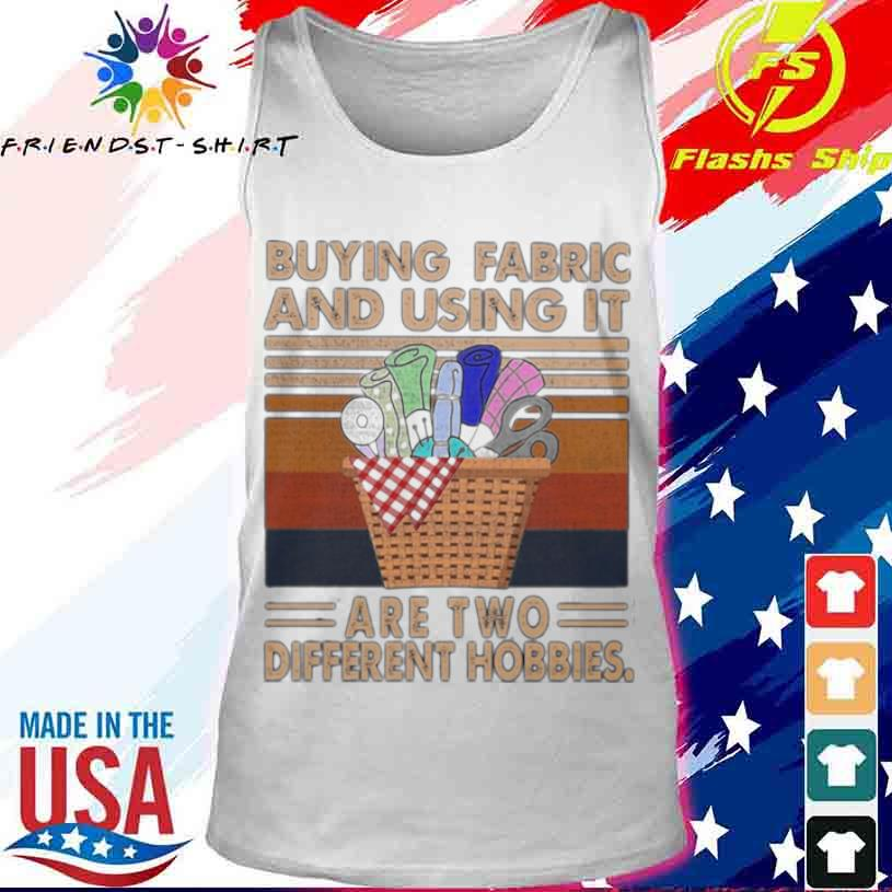 Buying Fabric And Using It Are Two Different Hobbies Knit Vintage Shirt tank top