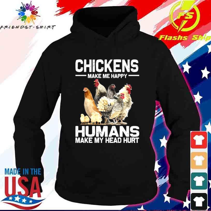 Chickens Make Me Happy Humans Make My Head Hurt 2021 Shirt hoodie