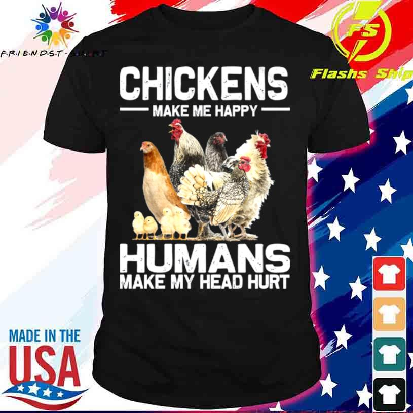 Chickens Make Me Happy Humans Make My Head Hurt 2021 Shirt