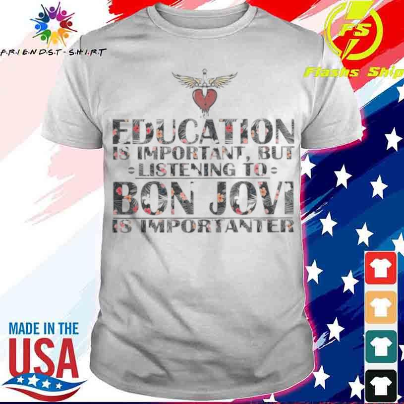 Education Is Important But Listening To Bon Jovi Is Importanter Floral Shirt