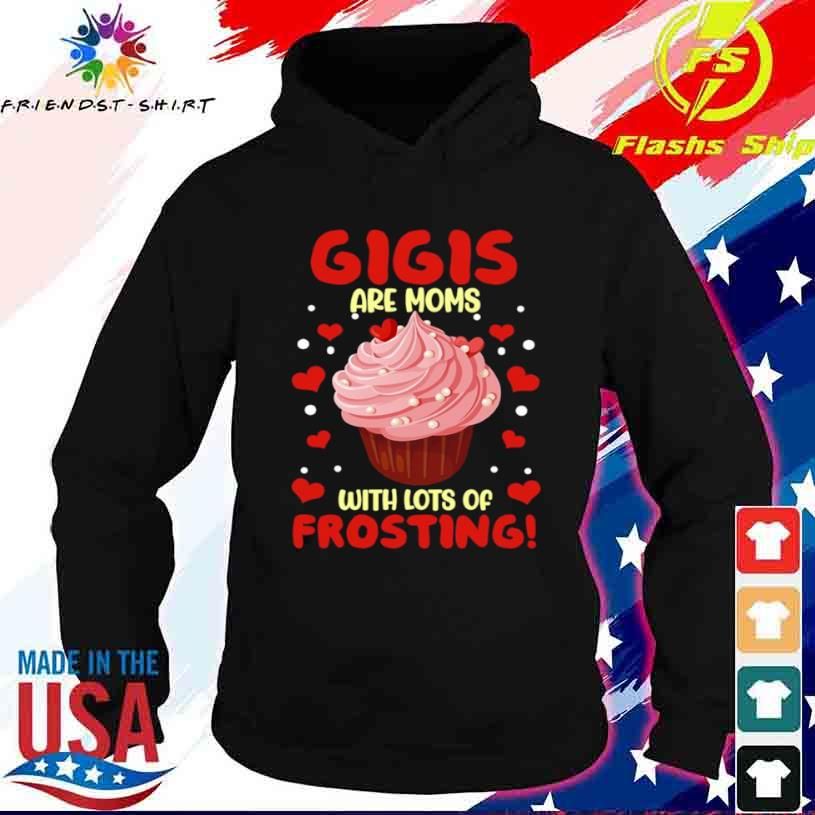 Gigis Are Moms With Lots Of Frosting Shirt hoodie