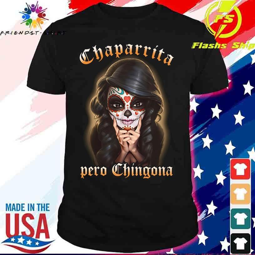 Girl Chaparrita Pero Chingona shirt