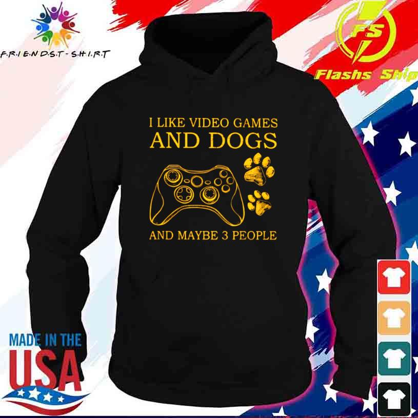 I Like Video Games And Dogs And Maybe 3 People Shirt hoodie